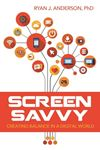 Picture of Screen Savvy: Creating Balance in A Digital World